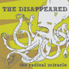 THE DISAPPEARED - the radical miracle
